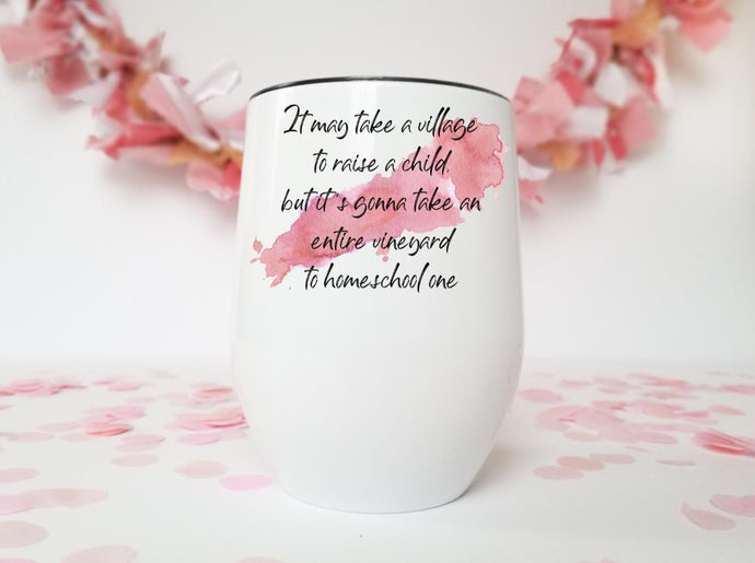 It Takes a Village | Stainless Stemless Wine Tumbler | The Good Life Creations
