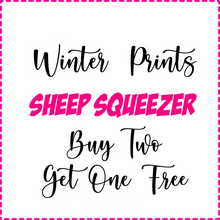 Load image into Gallery viewer, Winter Prints BUY 2 GET 1 FREE Sheep Squeezer