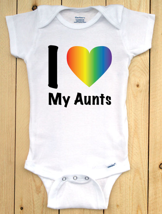 I LOVE My Aunts Infant Onesie/ LGBTQ Pride Baby Outfit
