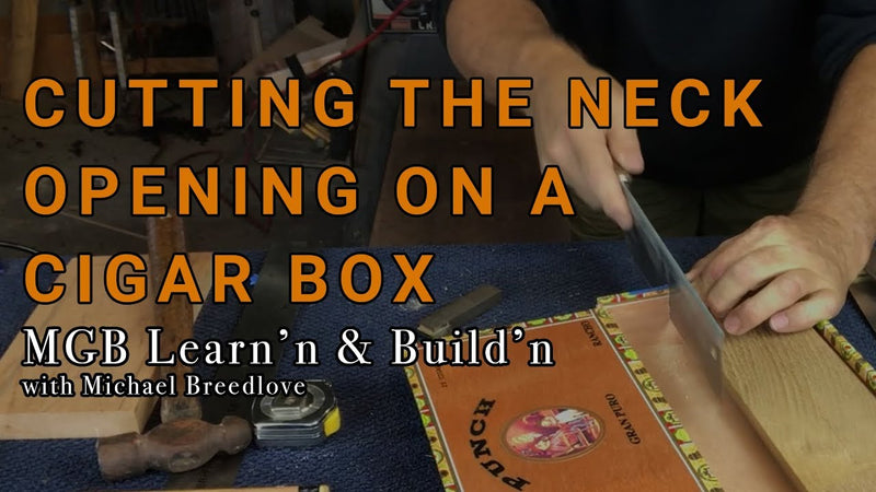 Video: How To Cut The Opening for a Neck on a Cigar Box | Learn'n & Build'n with Michael Breedlove