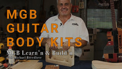 MGB Guitar Body Kits | Learn'n & Build'n with Michael Breedlove