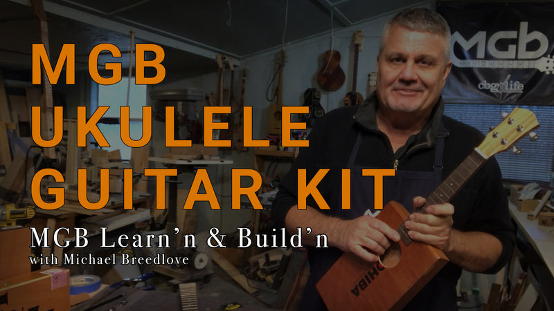 MGB Ukulele Guitar Kit Tips & Tricks | MGB Learn'n & Build'n with Michael Breedlove