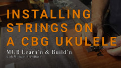 How to Install Strings on a CBG Ukulele Guitar | MGB Learn'n & Build'n with Michael Breedlove
