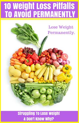10 Weight Loss Pitfalls To Avoid If You Want To Lose Weight Permanently