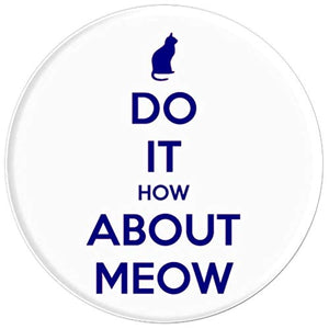 Amazon.com: Do It How About Meow! - PopSockets Grip and Stand for Phones and Tablets: Cell Phones & Accessories - NJExpat