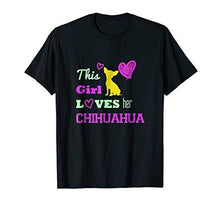 Load image into Gallery viewer, This Girl Loves Her Chihuahua! T-Shirt Gift for Dog owners