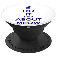 Load image into Gallery viewer, Amazon.com: Do It How About Meow! - PopSockets Grip and Stand for Phones and Tablets: Cell Phones & Accessories - NJExpat