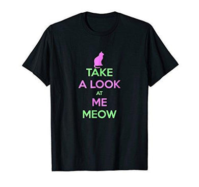 Take A Look At Me Meow T-shirt Gift Tee for Cat Persons