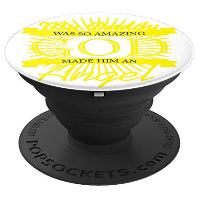 Amazon.com: My Daddy Was So Amazing God Made Him An Angel - PopSockets Grip and Stand for Phones and Tablets: Cell Phones & Accessories - NJExpat
