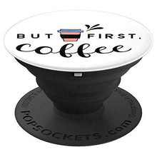 Load image into Gallery viewer, Amazon.com: But First Coffee - PopSockets Grip and Stand for Phones and Tablets: Cell Phones & Accessories - NJExpat