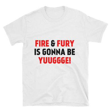 Fire & Fury, It's gonna be YUUGGGE! Short-Sleeve Unisex T-Shirt