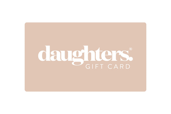 Daughters electronic gift card available in $10, $25, $50 and $100 increments.