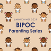 BIPOC Parenting Series - Launching 2021