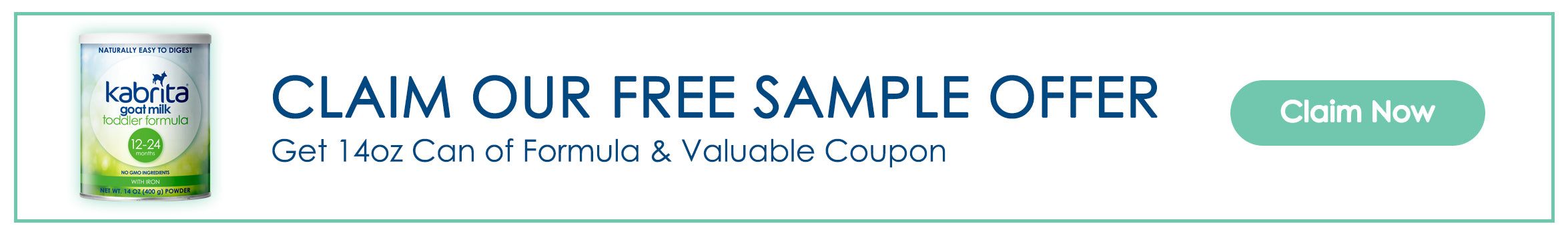 Claim Our Free Sample Offer. Get1 14oz Can of Formula and Valuable Coupon