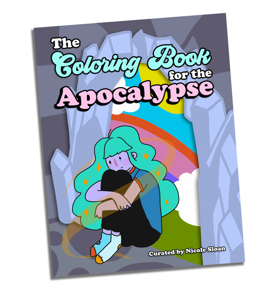 The Coloring Book for the Apocalypse, by Nicole Sloan and guest artists