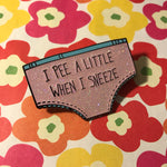 I Pee a Little When I Sneeze, underwear postpartum motherhood hard enamel pin. 2 inches in size.
