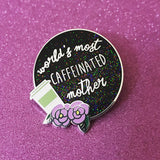 World's Most Caffeinated Mother Award, hard enamel pin / badge coffee