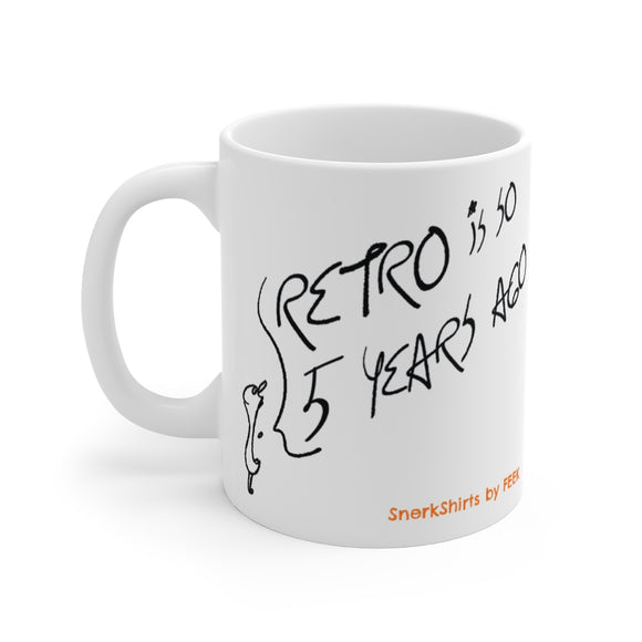 Mug: RETRO IS SO 5 YEARS AGO - 11oz white