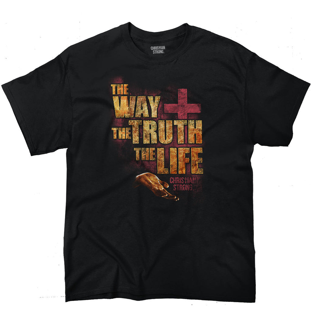 The Way The Truth The Life T Shirts