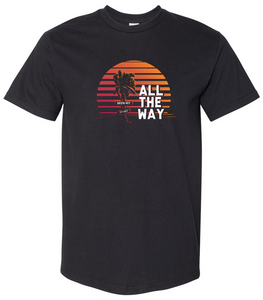 """All The Way"" T-Shirt"