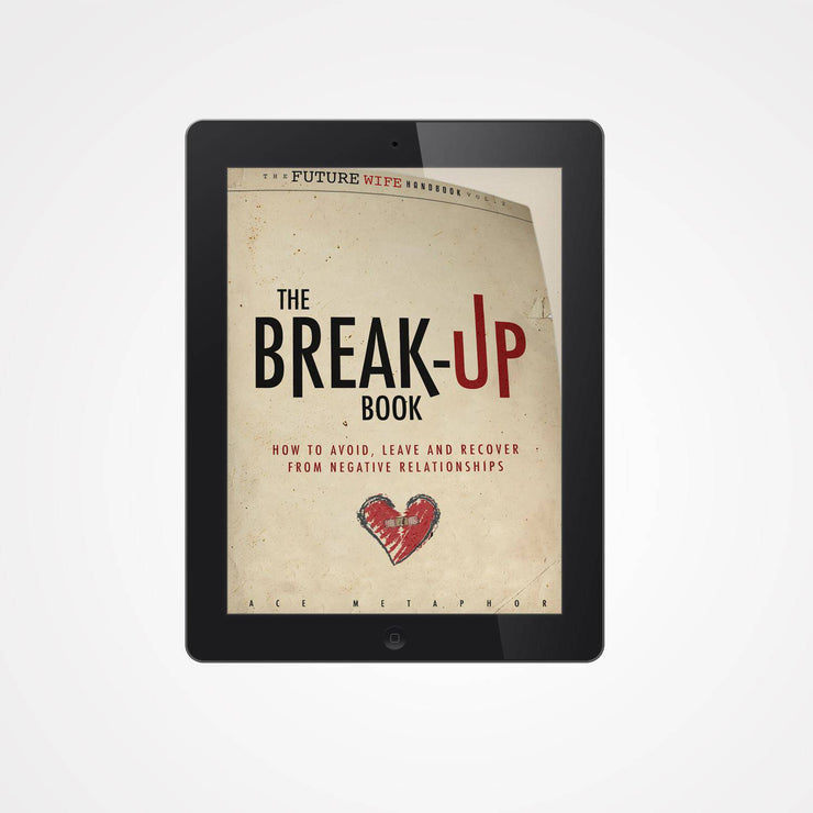 The Break-Up E-Book: How to Avoid, Leave, and Recover from Negative Relationships - Ace Metaphor