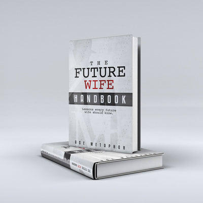 The Future Wife Handbook: You're Not Waiting, You're Preparing - Ace Metaphor
