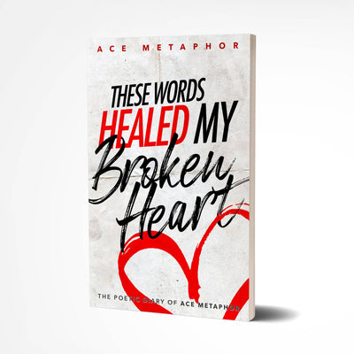 These Words Healed My Broken Heart - The Poetic Diary of Ace Metaphor (E-Book) - Ace Metaphor