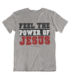 Womens t shirts Feel the power of JESUS - oldprophet.com