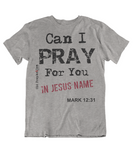Mens t shirt Can I pray for you - oldprophet.com