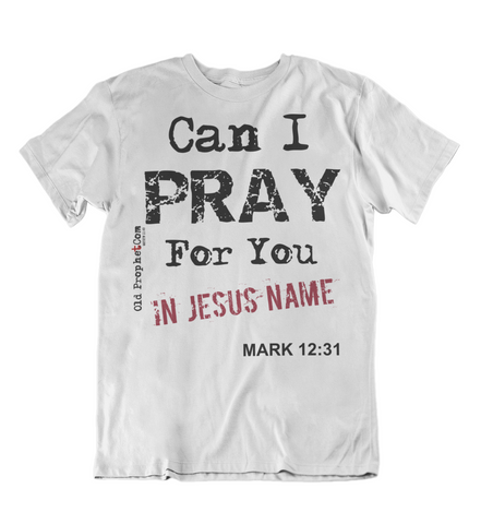 Womens t shirts Can I pray for you - oldprophet.com