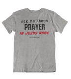 Womens t shirts Ask me about prayer in Jesus name - oldprophet.com
