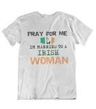 Mens t shirts Pray for me I'm married to a Irish woman - oldprophet.com