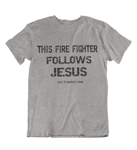 Mens t shirt This firefighter follows JESUS - oldprophet.com