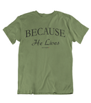 Mens t shirt Because he lives - oldprophet.com