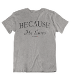 Womens t shirts Because he lives - oldprophet.com