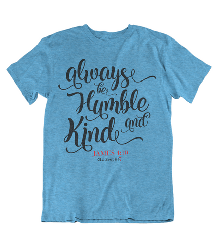 Womens t shirts Always be humble and kind - oldprophet.com