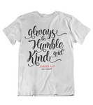 Mens t shirt Always be humble and kind - oldprophet.com