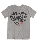 Womens t shirts We love because he first loved us - oldprophet.com