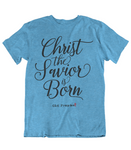 Womens t shirts Christ the savior is born - oldprophet.com