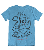 Womens t shirts Be strong and courageous - oldprophet.com