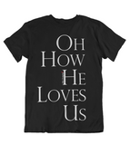 Womens t shirts Oh how he loves us - oldprophet.com