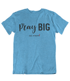 Womens t shirts Pray big - oldprophet.com