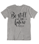 Womens t shirts Be still and know - oldprophet.com