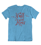 Womens t shirts Y'all Need JESUS - oldprophet.com