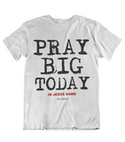 Mens t shirts Pray big today - oldprophet.com