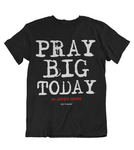 Womens t shirts Pray big today - oldprophet.com