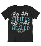 Womens t shirts By his stripes we are healed - oldprophet.com