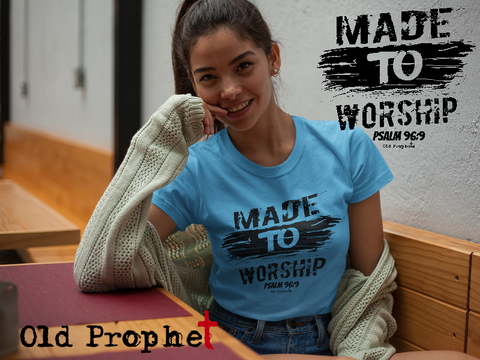 Womens t shirts Made to worship - oldprophet.com