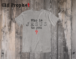 WHO IS JESUS TO YOU - oldprophet.com