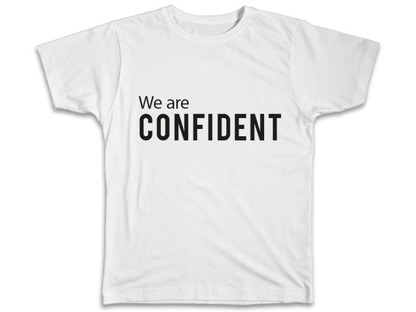 We Are Confident Shirt